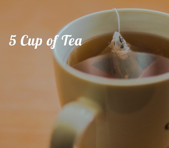5 Cup Of Tea