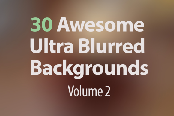 30 Ultra Blurred Backgrounds Vol 2