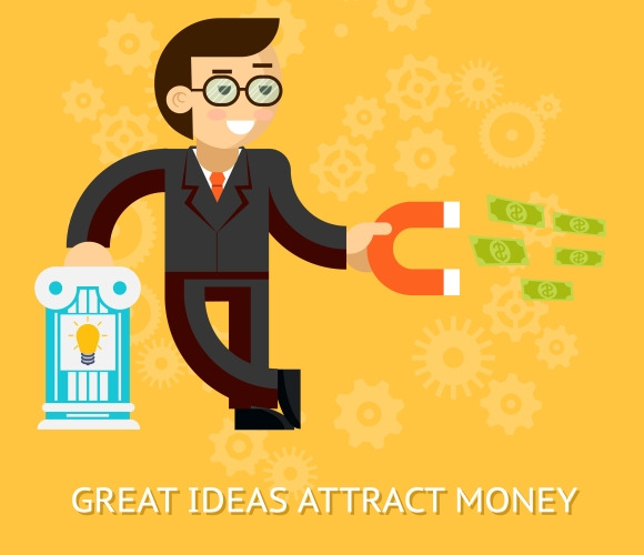 Great Ideas Attract Money