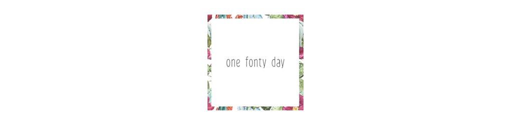 One Fonty Day