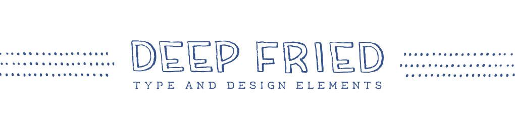 Deep Fried Type