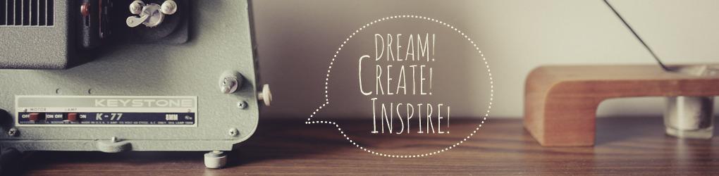 Dream! Create !Inspire