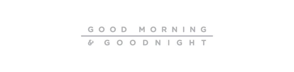 Good Morning & Goodnight