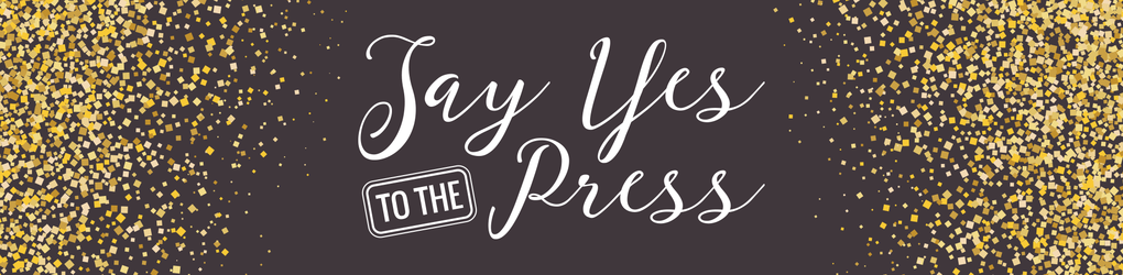 Say Yes to the Press