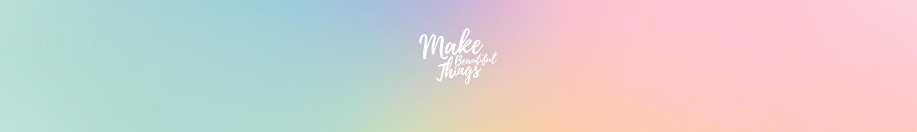 Make Beautiful Things