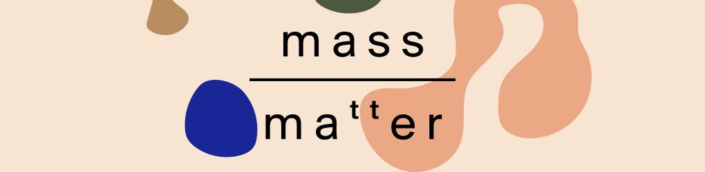 Mass Over Matter