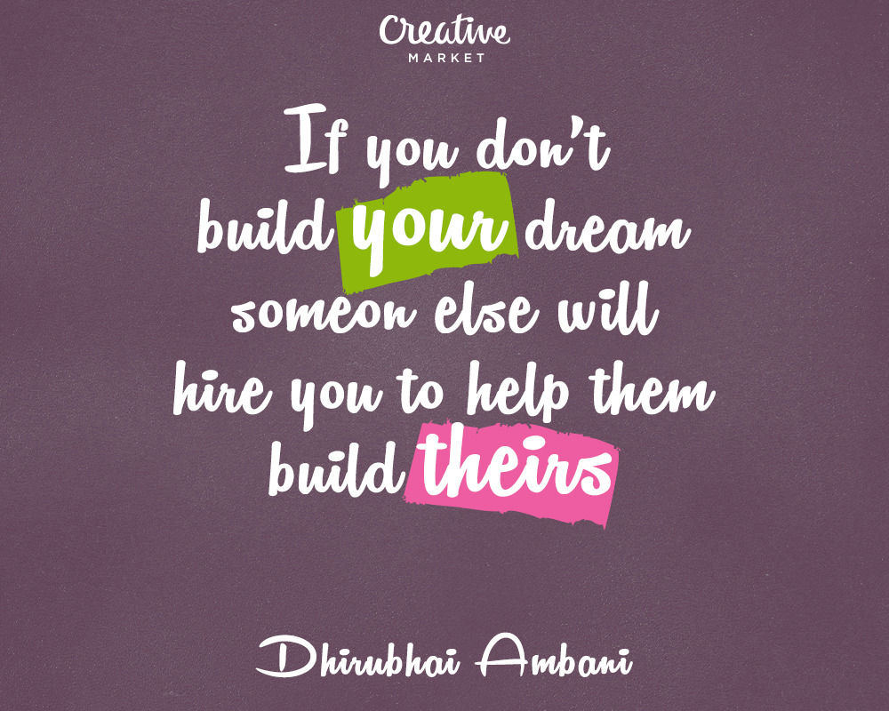if you dont build your dream someone else will hire you to build theirs