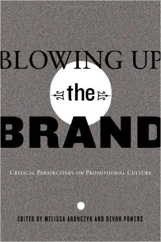 Blowing Up the Brand: Critical Perspectives on Promotional Culture (Popular Culture and Everyday Life)