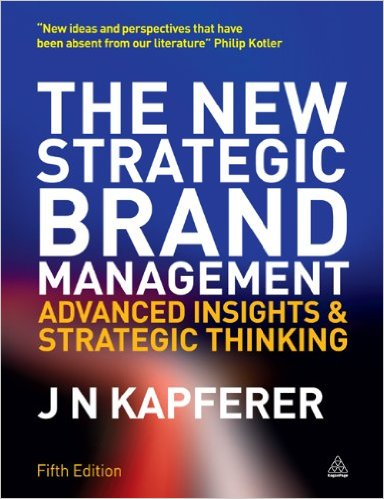 The New Strategic Brand Management: Advanced Insights and Strategic Thinking