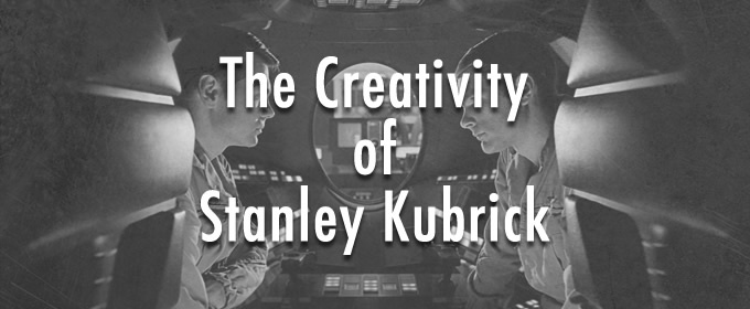 The Creativity of Stanley Kubrick
