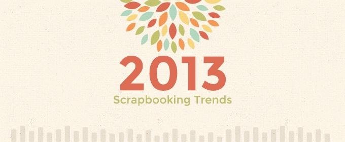 2013 Scrapbooking Trends