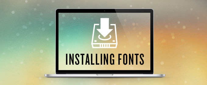 How to Install Your New Font in a Few Easy Steps