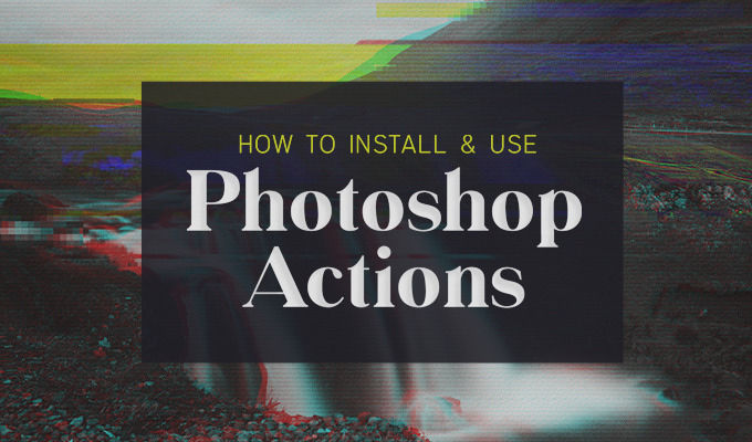 How to Install & Use Photoshop Actions