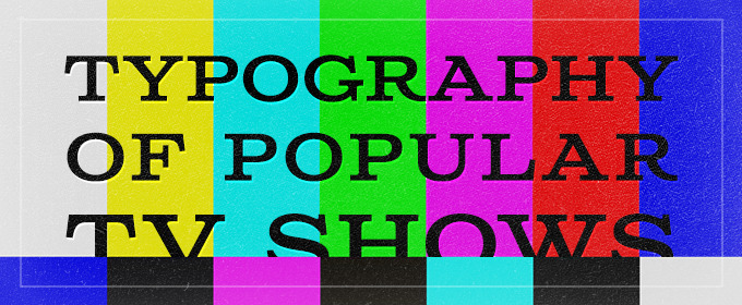 The Typography of Popular TV Show Logos