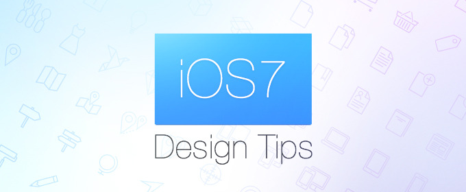 4 Must Read Tips If You're Designing for iOS 7