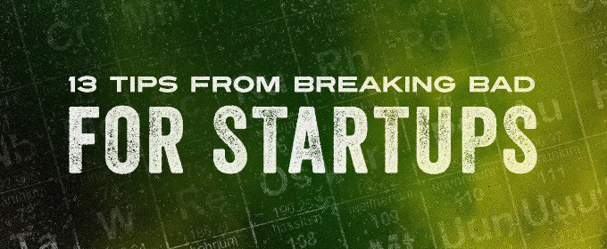 13 Tips From Breaking Bad for Startups (IMAGES)