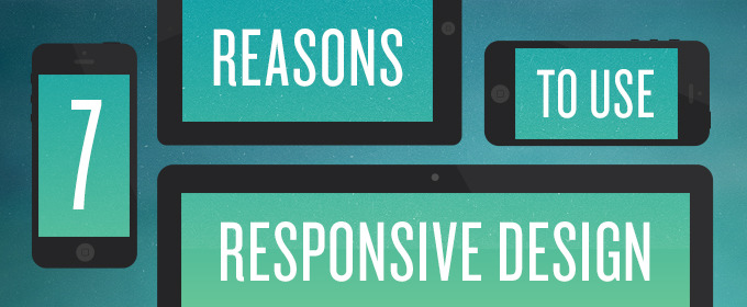 7 Reasons to Use Responsive Design