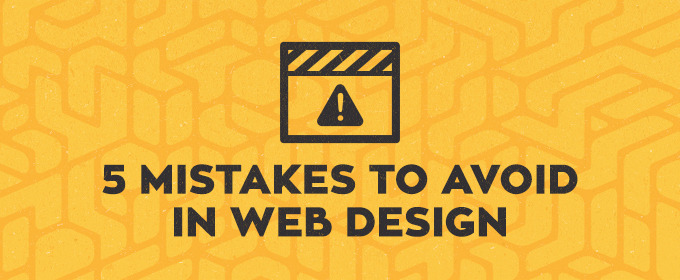 5 Mistakes To Avoid in Web Design