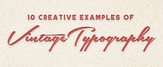 10 Creative Examples of Vintage Typography