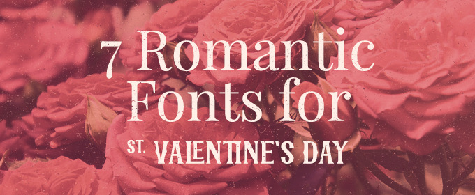 7 Romantic Fonts For St. Valentine's Day