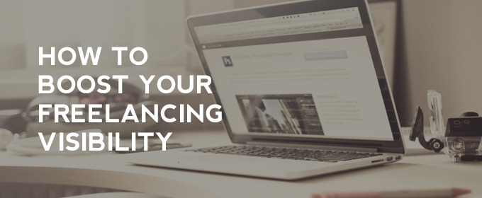 7 Tips on how to Boost Your Freelancing Visibility in 2014