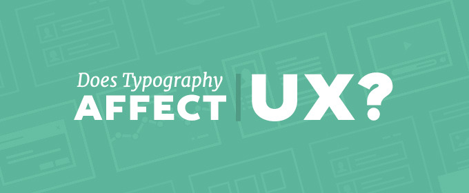 Does Typography Affect UX?