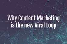 Why Content Marketing is the new Viral Loop