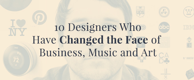 10 Designers Who Have Changed the Face of Business, Music and Art