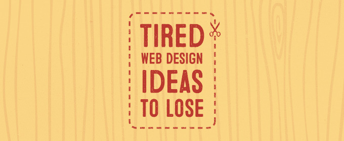 Five Tired Web Design Ideas to Lose in 2014