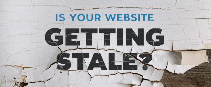 Is Your Website Getting Stale?