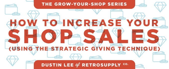 How to Increase Your Shop Sales (Using The Strategic Giving Technique)