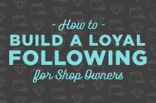 How to Grow a Loyal Following