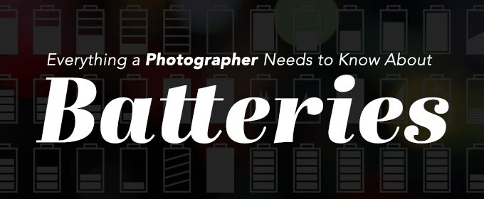 Everything a Photographer Needs to Know About Batteries