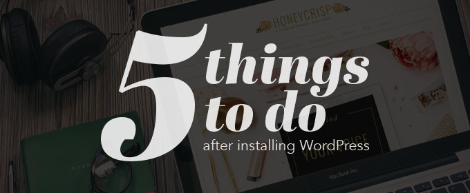 5 Things to Do After Installing WordPress