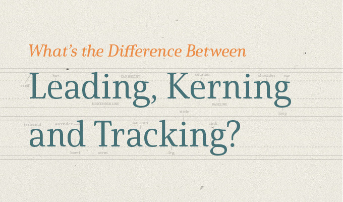 What's the Difference Between Leading, Kerning and Tracking?
