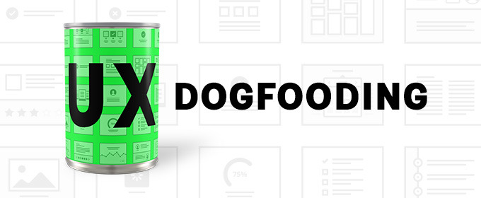 UX Dogfooding: What, How and Why