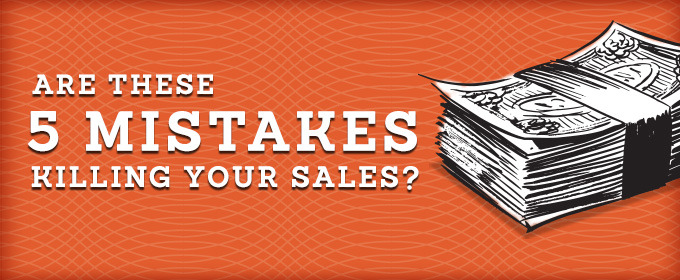 Are These 5 Mistakes Killing Your Sales?