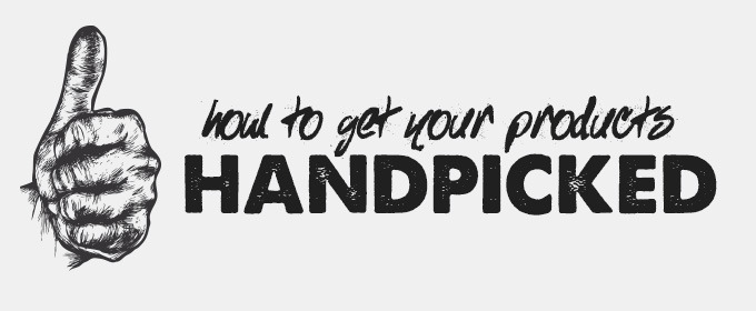 How to Get Your Products Handpicked