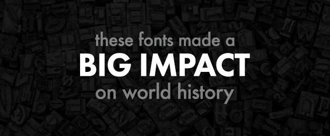 These Fonts Made a Big Impact on World History