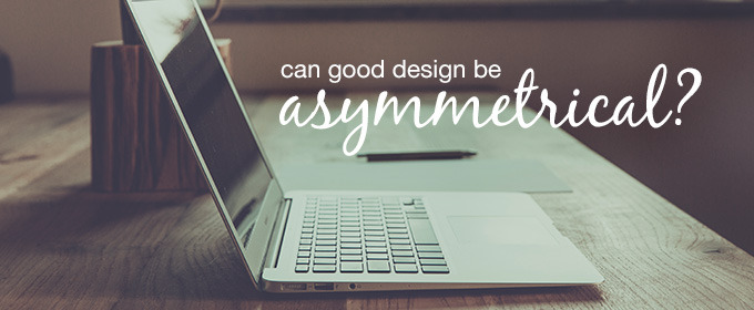 Can Good Design Be Asymmetrical?