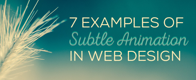 7 Examples of Subtle Animation in Design