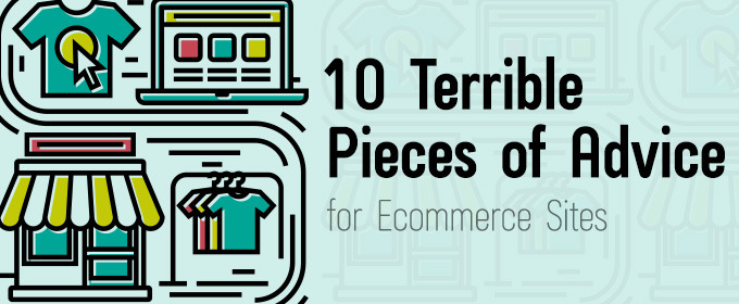 10 Terrible Pieces of Advice for Ecommerce Sites