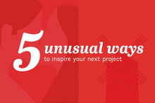 5 Unusual Ways to Inspire Your Next Project