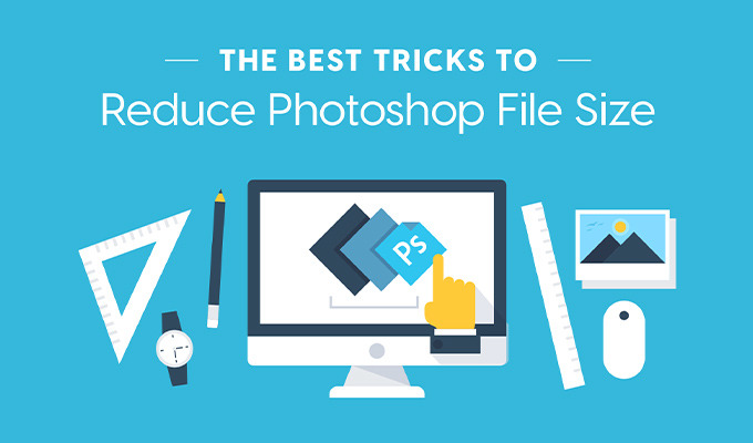 The Best Tricks to Reduce Photoshop File Size