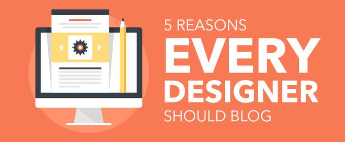 5 Reasons Every Designer Should Blog