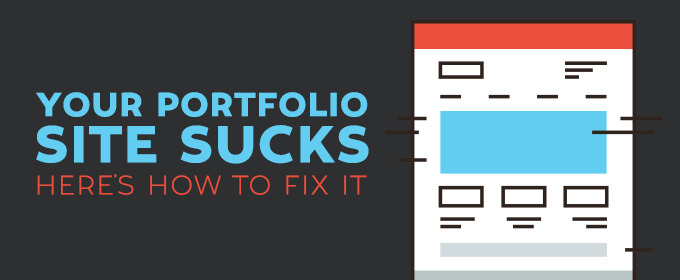 Your Portfolio Site Sucks, Here's How to Fix It