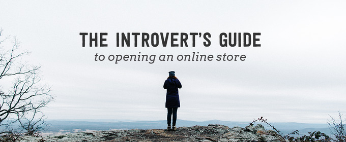 The Introvert's Guide to Opening an Online Store