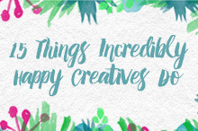 15 Things Incredibly Happy Creatives Do