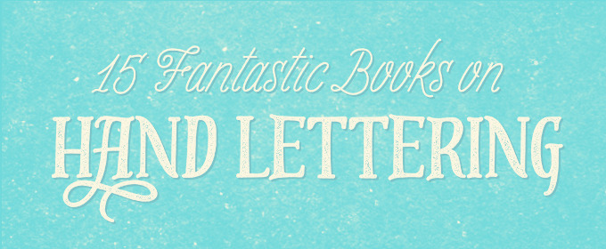 15 Fantastic Books on Hand Lettering