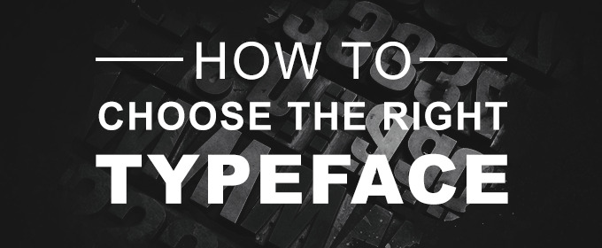 How to Choose the Right Typeface